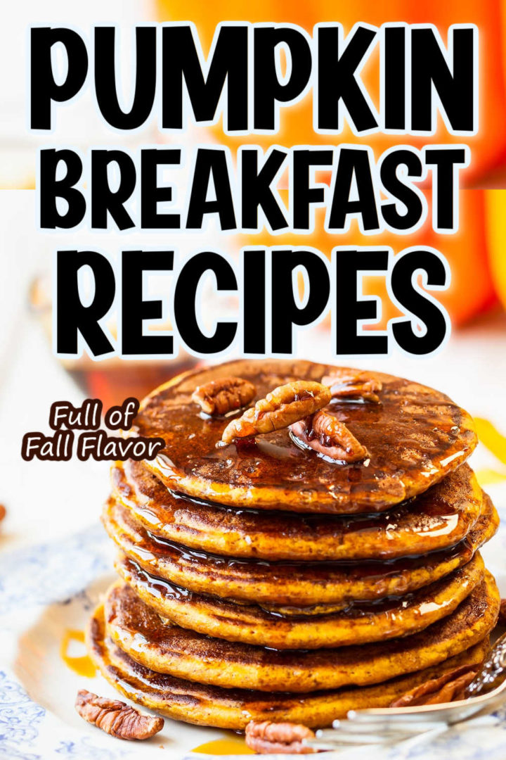 """Stack of pumpkin pancakes with the words """"Pumpkin breakfast recipes: full of fall flavor"""" overlaid."""