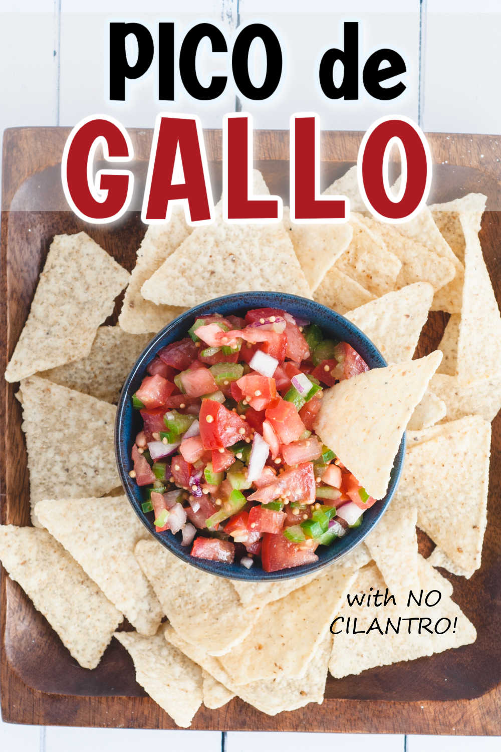 """Bowl of Pico De Gallo with chips surrounding it and the words """"Pico De Gallo"""" and """"with NO CILANTRO!"""" on top of the image."""