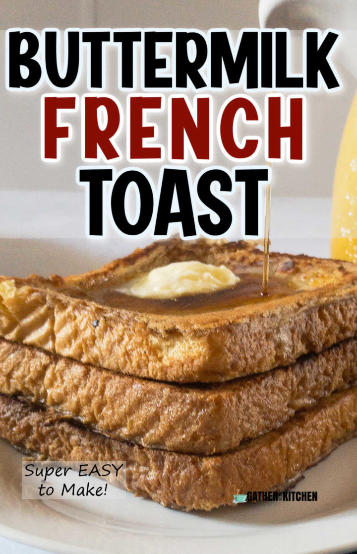 """Pinterest Pin - pic of stack of French toast with syrup being drizzled on it and the words """"Buttermilk French Toast"""" overlayed."""