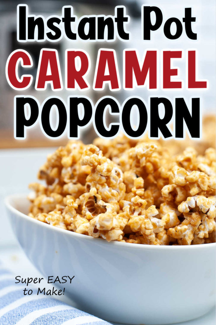 """Bowl of caramel popcorn with the words """"Instant Pot Caramel Popcorn"""" at the top of the image and """"Super Easy to Make!"""" at the bottom left corner."""