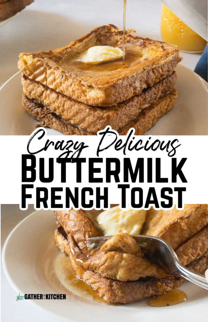 """pin image: top has syrup being drizzled on stack of French toast, middle says """"Crazy delicious Buttermilk French Toast"""" and bottom has a pic of a fork cutting into the French toast."""